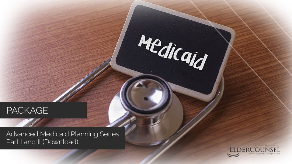 Advanced Medicaid Planning Series: Part I And II (Download)