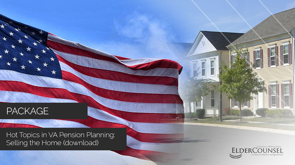 Hot Topics in VA Pension Planning: Selling the Home (download)