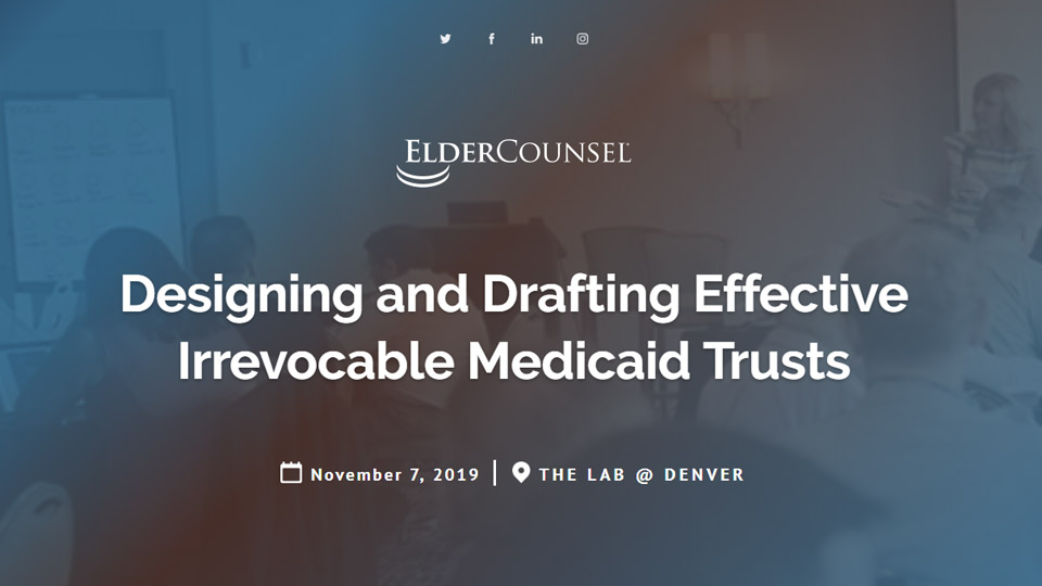 Designing and Drafting Effective Irrevocable Medicaid Trusts