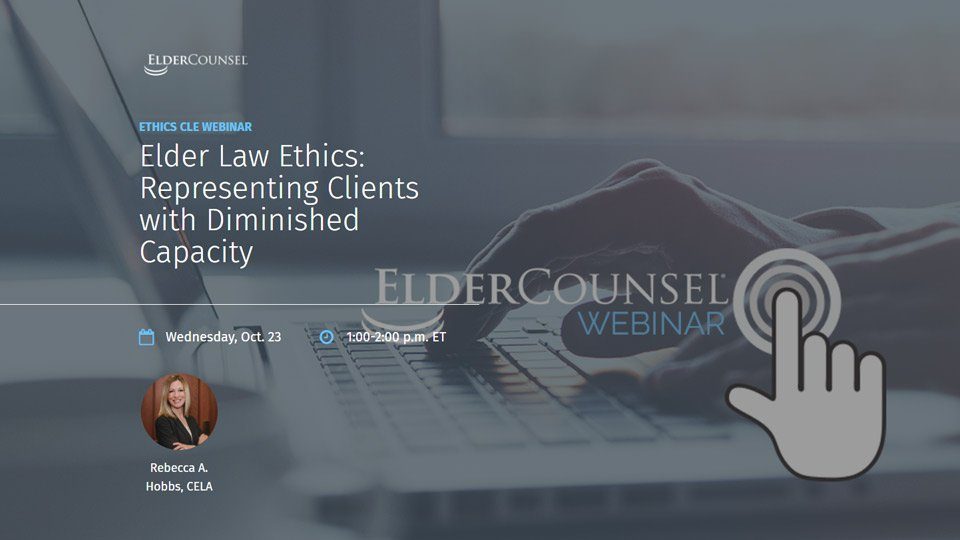 Elder Law Ethics: Representing Clients With Diminished Capacity