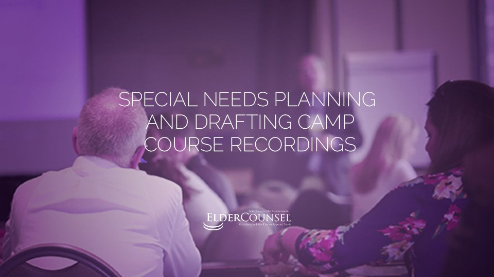 June 2019 Special Needs Planning And Drafting Camp Course Recordings