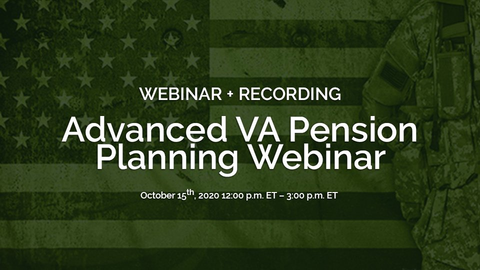 Advanced VA Pension Planning Webinar Oct 2020 Recordings