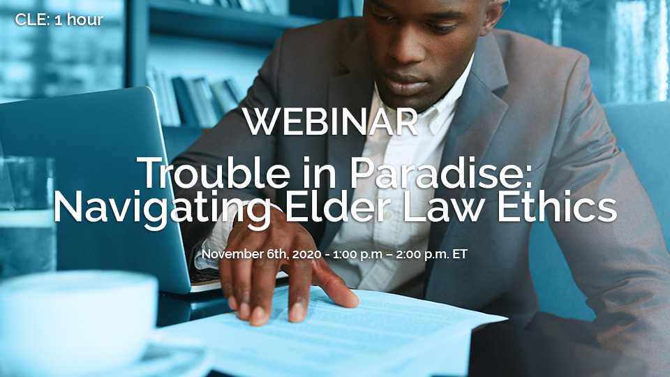 Trouble in Paradise: Navigating Elder Law Ethics